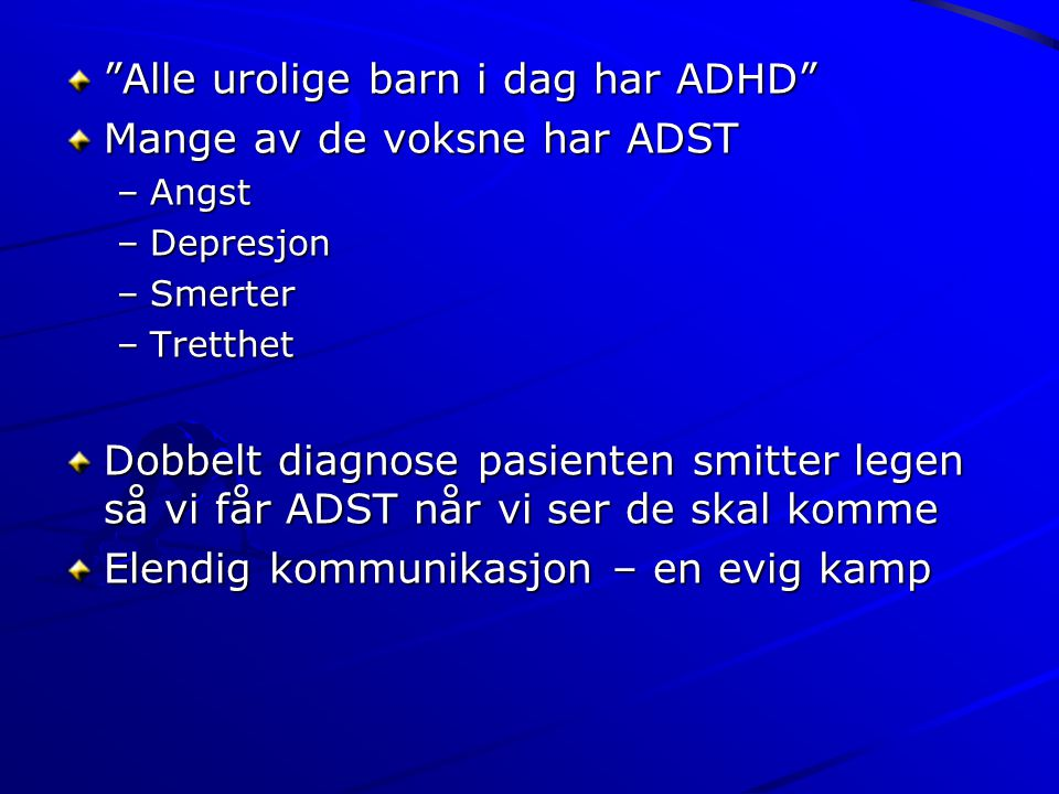 Alle urolige barn i dag har ADHD Mange av de voksne har ADST