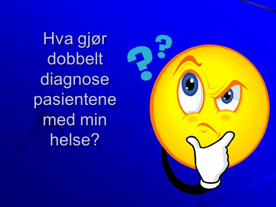 Hva gjør dobbelt diagnose pasientene med min helse