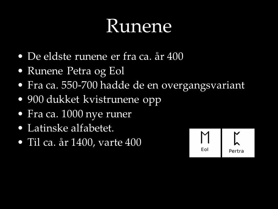Runene De eldste runene er fra ca. år 400 Runene Petra og Eol