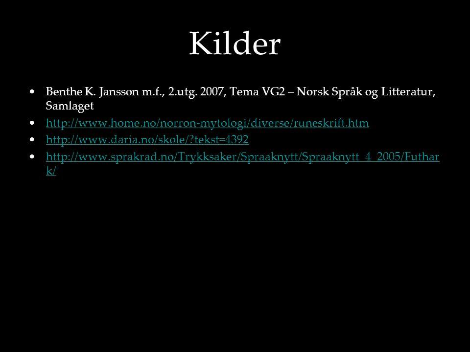 Kilder Benthe K. Jansson m.f., 2.utg. 2007, Tema VG2 – Norsk Språk og Litteratur, Samlaget.