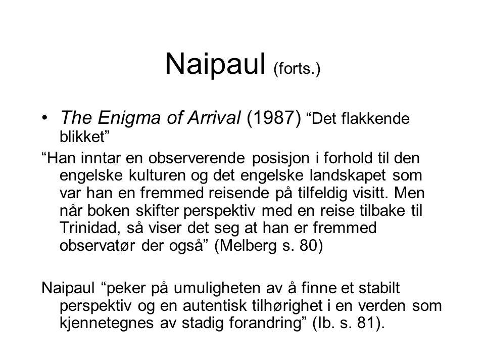 Naipaul (forts.) The Enigma of Arrival (1987) Det flakkende blikket