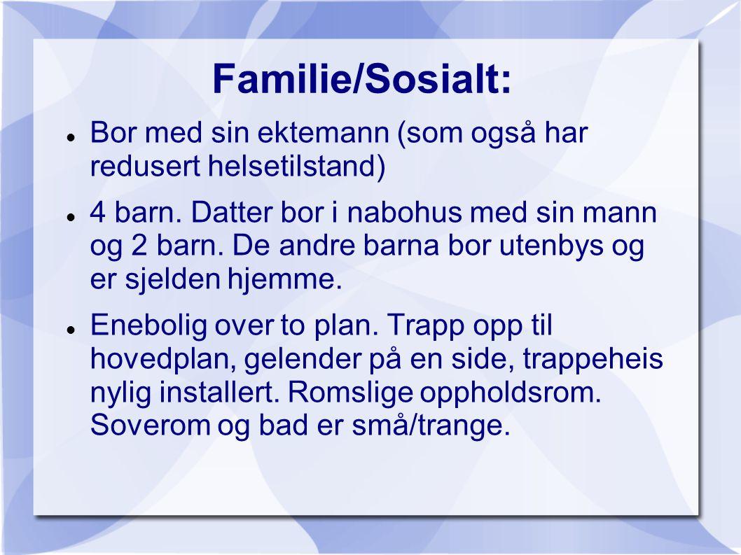 Familie/Sosialt: Bor med sin ektemann (som også har redusert helsetilstand)