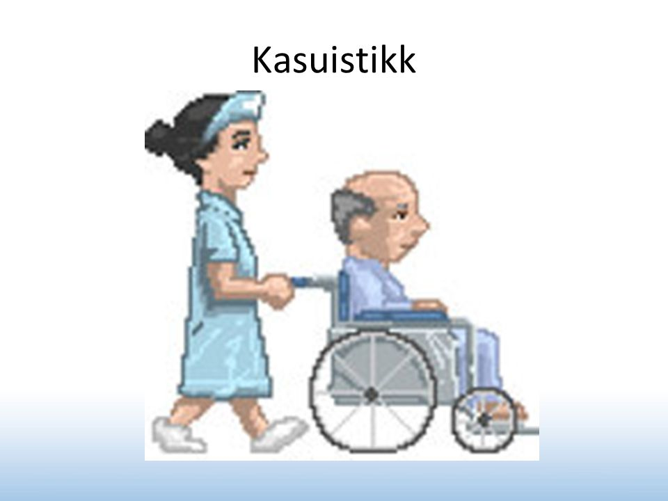 Kasuistikk Viktig å tenke på hvordan mottagelsen oppleves for pasienten.
