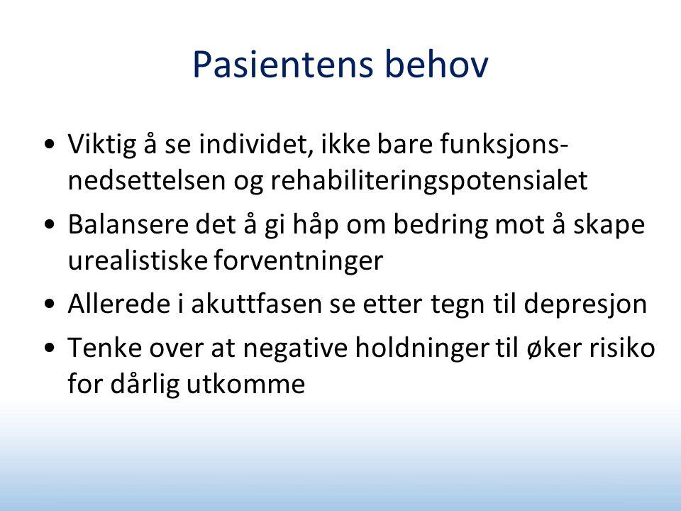 Pasientens behov Viktig å se individet, ikke bare funksjons- nedsettelsen og rehabiliteringspotensialet.