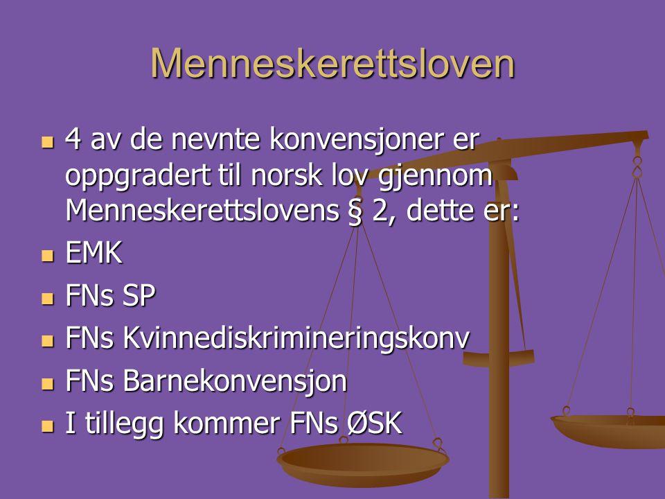 Menneskerettsloven 4 av de nevnte konvensjoner er oppgradert til norsk lov gjennom Menneskerettslovens § 2, dette er: