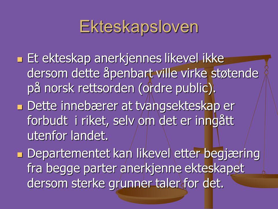 Ekteskapsloven Et ekteskap anerkjennes likevel ikke dersom dette åpenbart ville virke støtende på norsk rettsorden (ordre public).