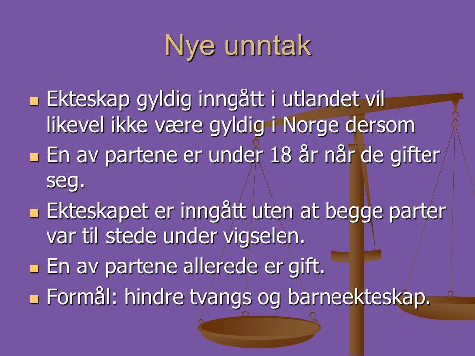 Nye unntak Ekteskap gyldig inngått i utlandet vil likevel ikke være gyldig i Norge dersom. En av partene er under 18 år når de gifter seg.