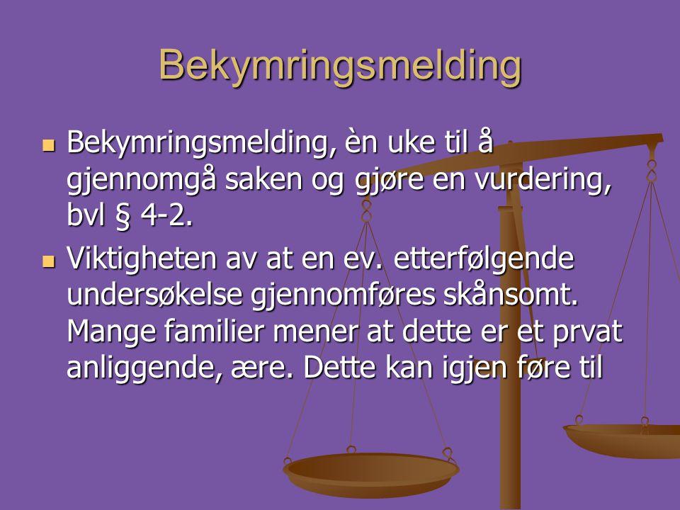 Bekymringsmelding Bekymringsmelding, èn uke til å gjennomgå saken og gjøre en vurdering, bvl § 4-2.