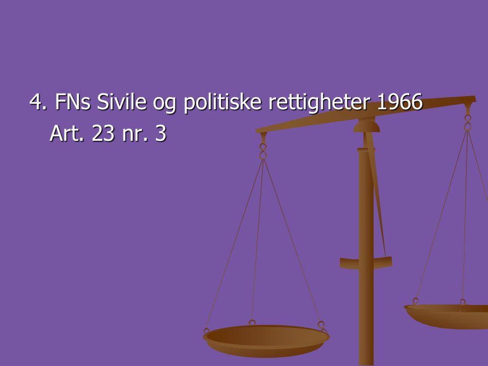 4. FNs Sivile og politiske rettigheter 1966 Art. 23 nr. 3
