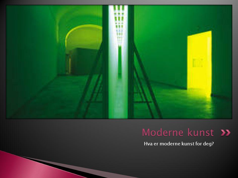 Moderne kunst Hva er moderne kunst for deg
