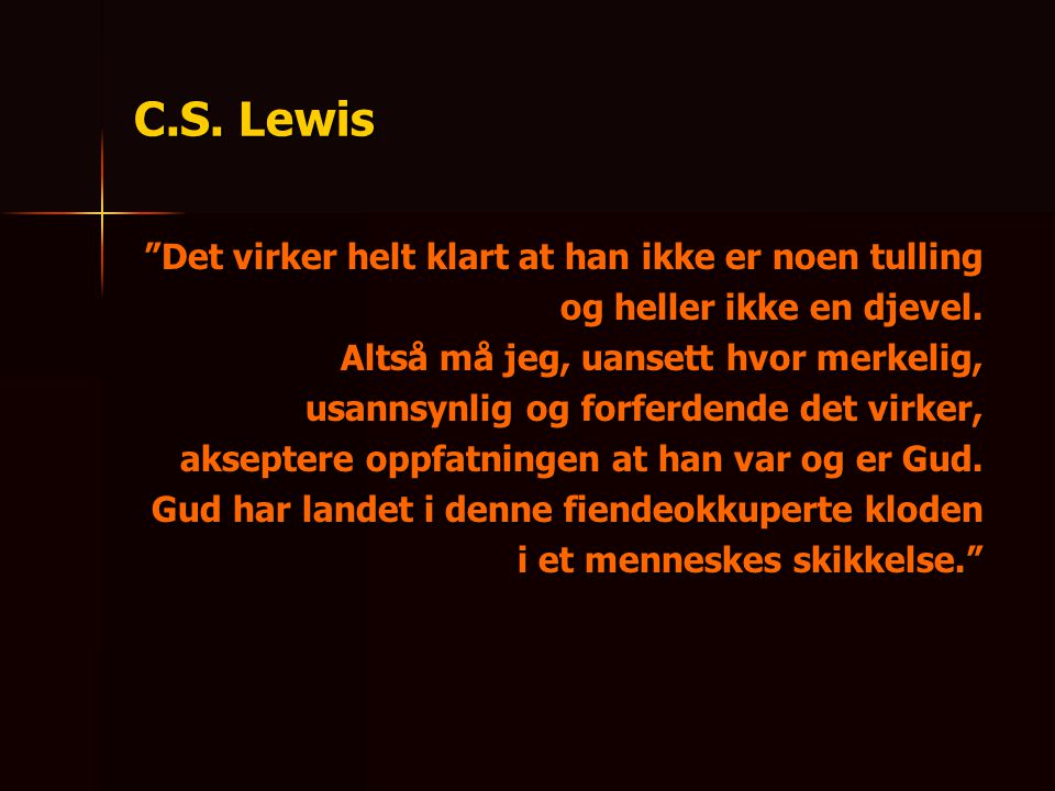 C.S. Lewis Det virker helt klart at han ikke er noen tulling