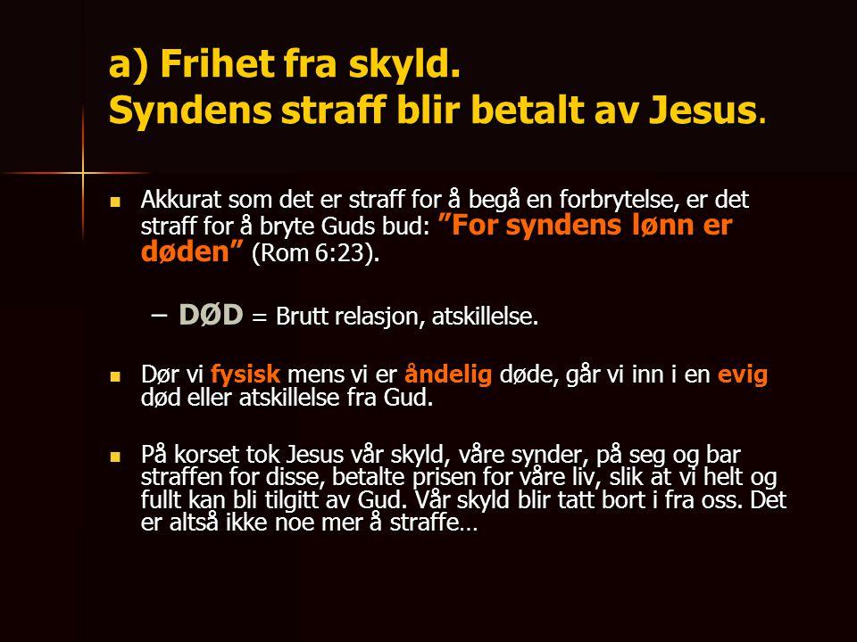 a) Frihet fra skyld. Syndens straff blir betalt av Jesus.