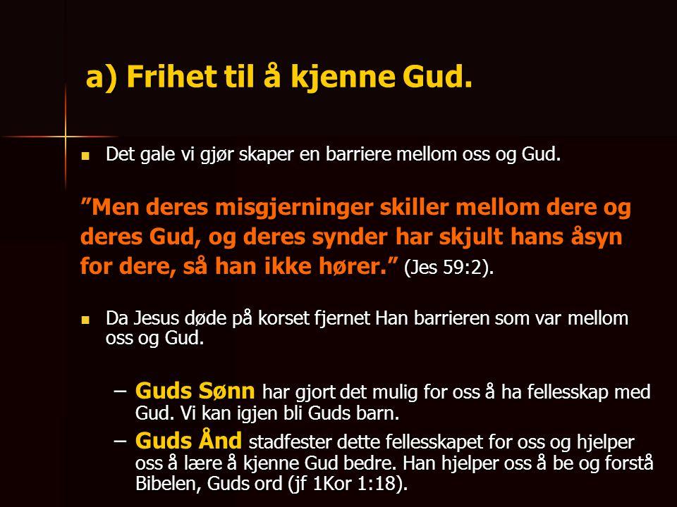 a) Frihet til å kjenne Gud.