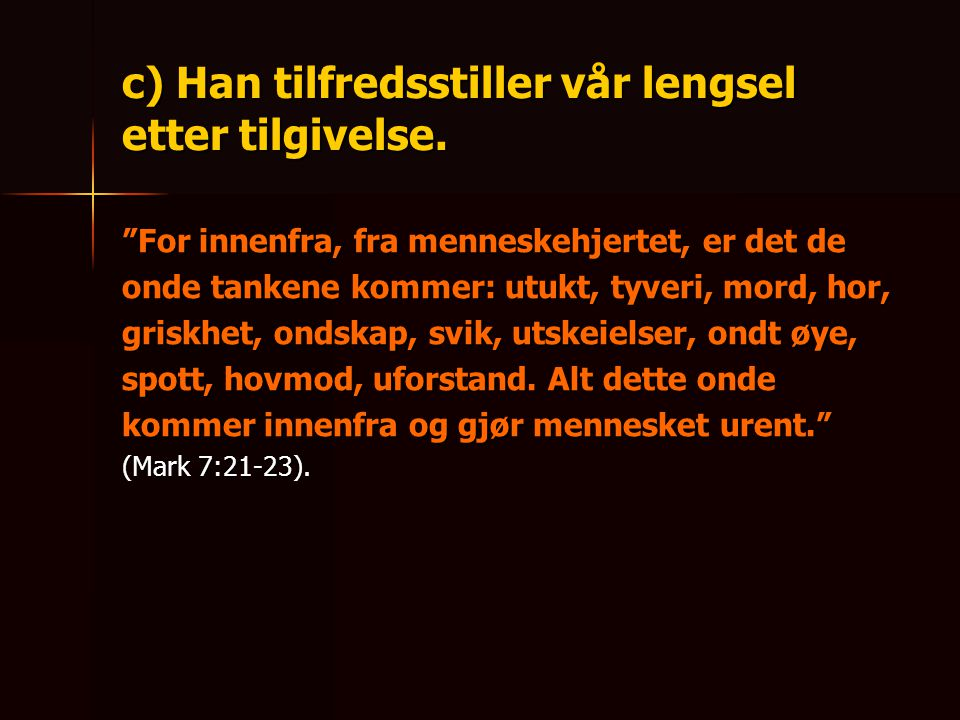 c) Han tilfredsstiller vår lengsel etter tilgivelse.