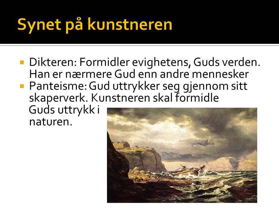 Synet på kunstneren Dikteren: Formidler evighetens, Guds verden. Han er nærmere Gud enn andre mennesker.