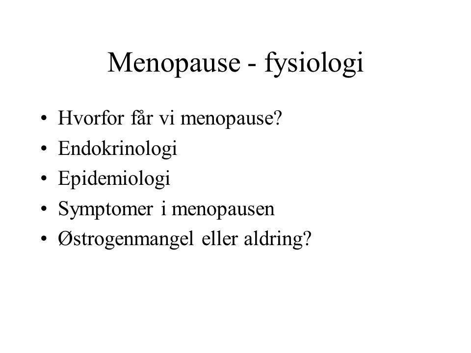 Menopause - fysiologi Hvorfor får vi menopause Endokrinologi