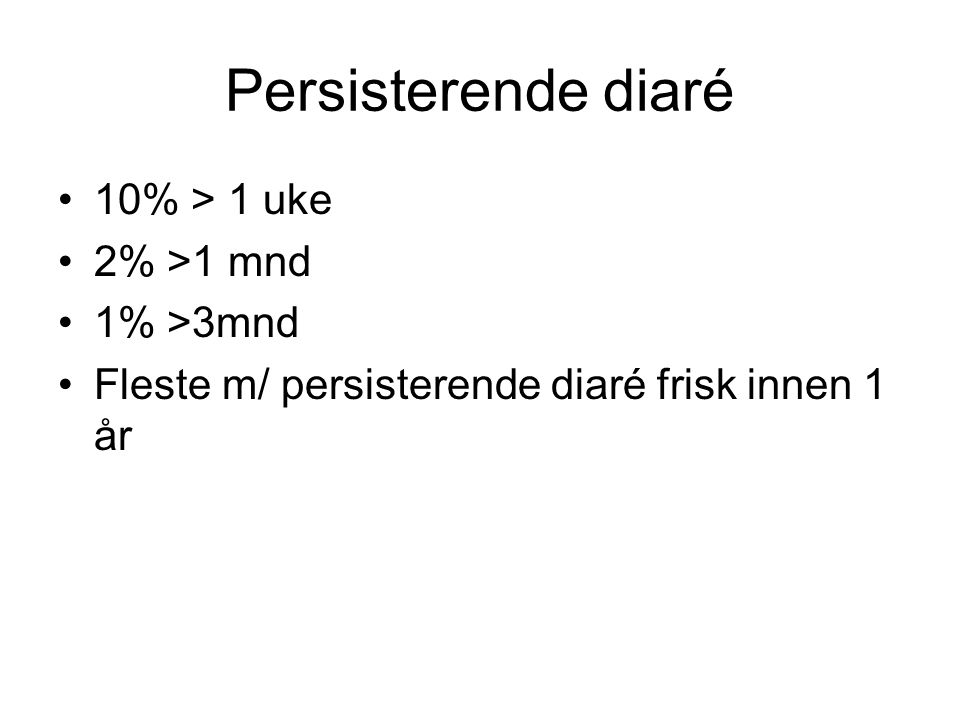 Persisterende diaré 10% > 1 uke 2% >1 mnd 1% >3mnd