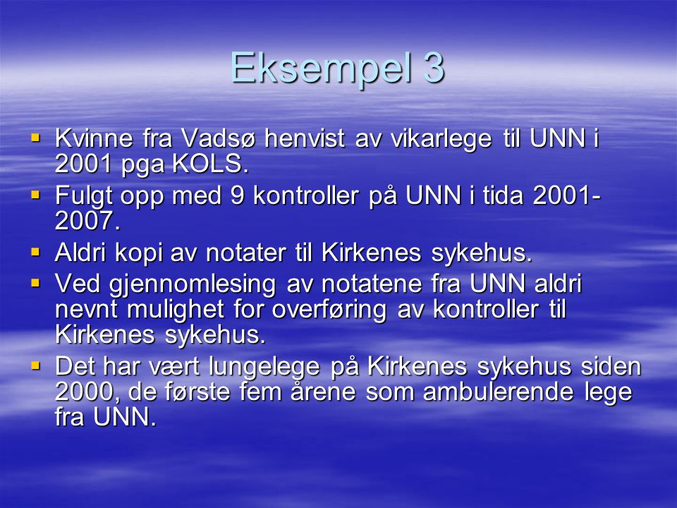 Eksempel 3 Kvinne fra Vadsø henvist av vikarlege til UNN i 2001 pga KOLS. Fulgt opp med 9 kontroller på UNN i tida 2001-2007.