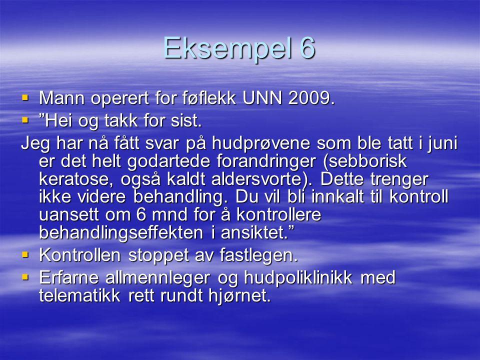 Eksempel 6 Mann operert for føflekk UNN 2009. Hei og takk for sist.