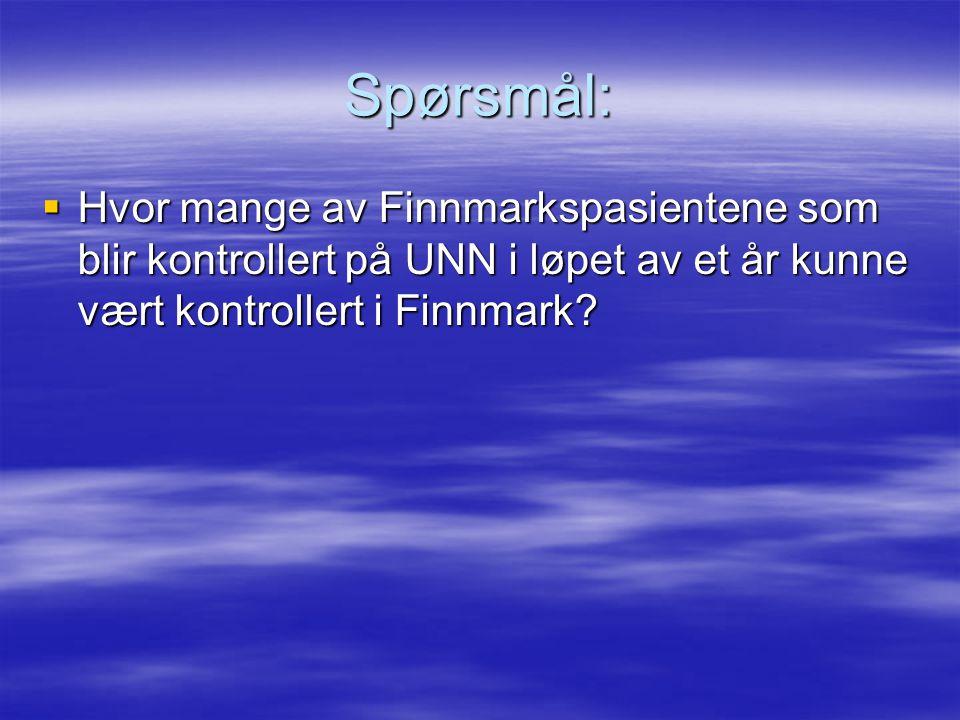 Spørsmål: Hvor mange av Finnmarkspasientene som blir kontrollert på UNN i løpet av et år kunne vært kontrollert i Finnmark