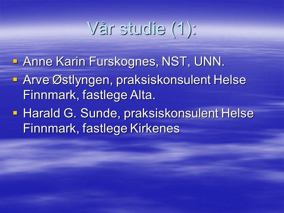 Vår studie (1): Anne Karin Furskognes, NST, UNN.