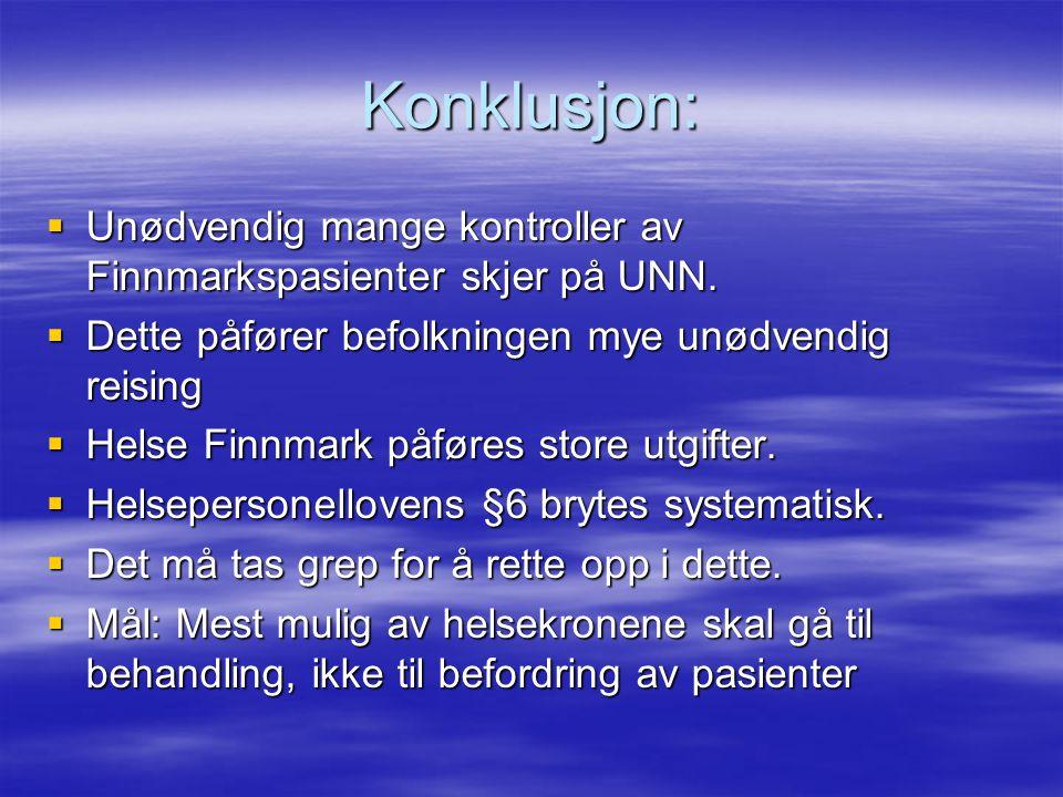 Konklusjon: Unødvendig mange kontroller av Finnmarkspasienter skjer på UNN. Dette påfører befolkningen mye unødvendig reising.