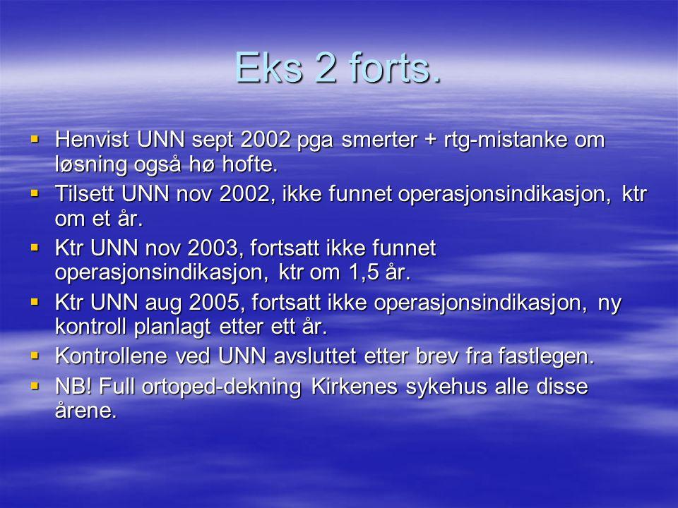 Eks 2 forts. Henvist UNN sept 2002 pga smerter + rtg-mistanke om løsning også hø hofte.