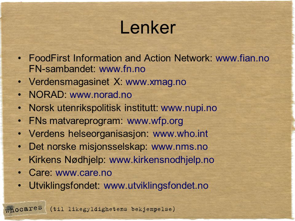 Lenker FoodFirst Information and Action Network: www.fian.no FN-sambandet: www.fn.no. Verdensmagasinet X: www.xmag.no.
