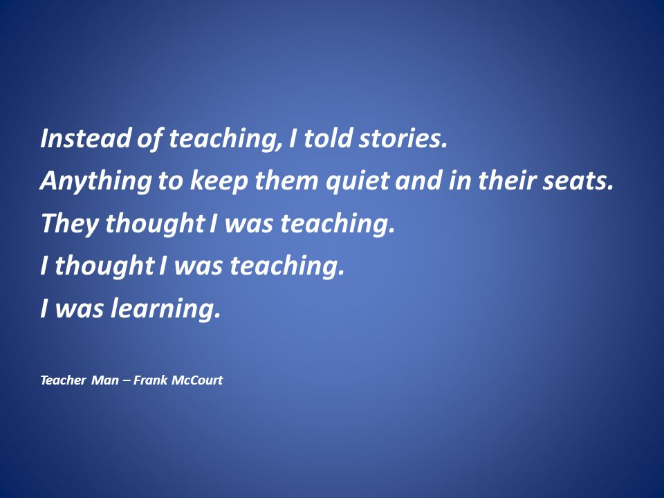 Instead of teaching, I told stories.