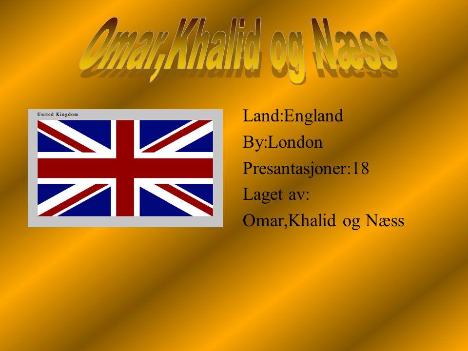 Omar,Khalid og Næss Land:England By:London Presantasjoner:18 Laget av: