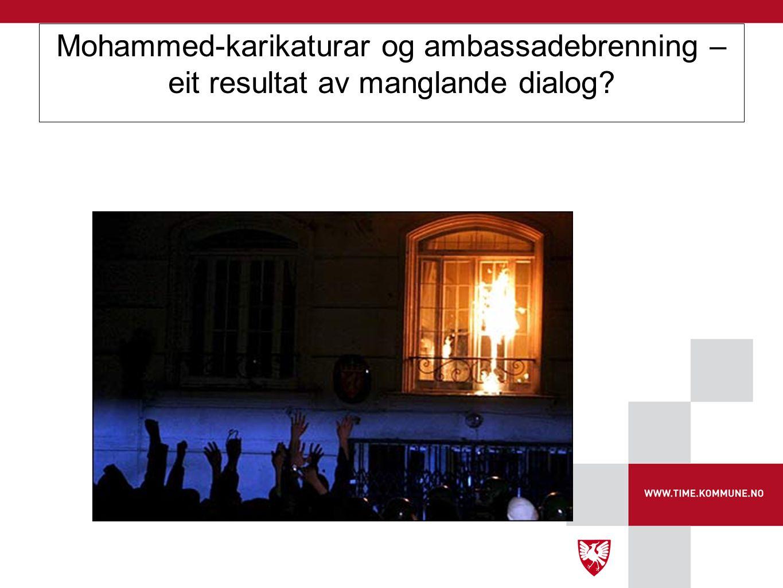Mohammed-karikaturar og ambassadebrenning – eit resultat av manglande dialog