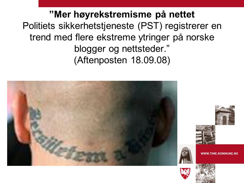 Mer høyrekstremisme på nettet Politiets sikkerhetstjeneste (PST) registrerer en trend med flere ekstreme ytringer på norske blogger og nettsteder. (Aftenposten 18.09.08)