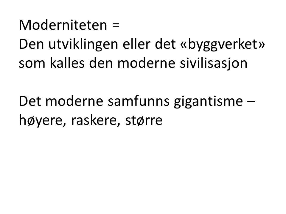 Moderniteten = Den utviklingen eller det «byggverket» som kalles den moderne sivilisasjon.