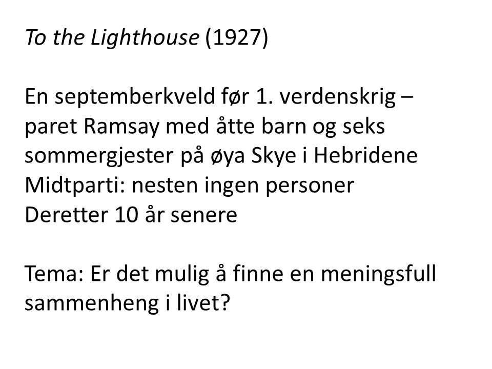 To the Lighthouse (1927) En septemberkveld før 1. verdenskrig – paret Ramsay med åtte barn og seks sommergjester på øya Skye i Hebridene.