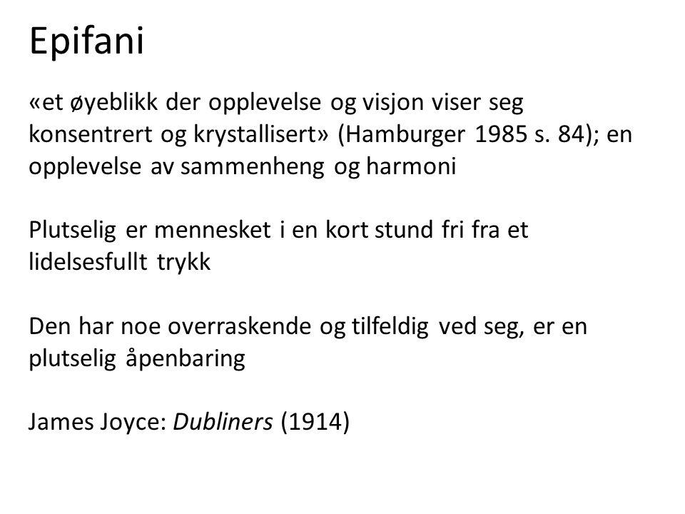 Epifani «et øyeblikk der opplevelse og visjon viser seg konsentrert og krystallisert» (Hamburger 1985 s. 84); en opplevelse av sammenheng og harmoni.