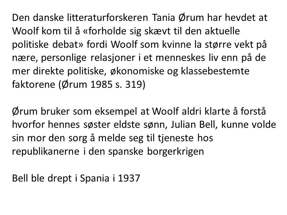 Den danske litteraturforskeren Tania Ørum har hevdet at Woolf kom til å «forholde sig skævt til den aktuelle politiske debat» fordi Woolf som kvinne la større vekt på nære, personlige relasjoner i et menneskes liv enn på de mer direkte politiske, økonomiske og klassebestemte faktorene (Ørum 1985 s. 319)