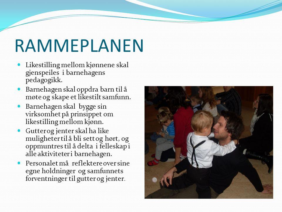 RAMMEPLANEN Likestilling mellom kjønnene skal gjenspeiles i barnehagens pedagogikk.
