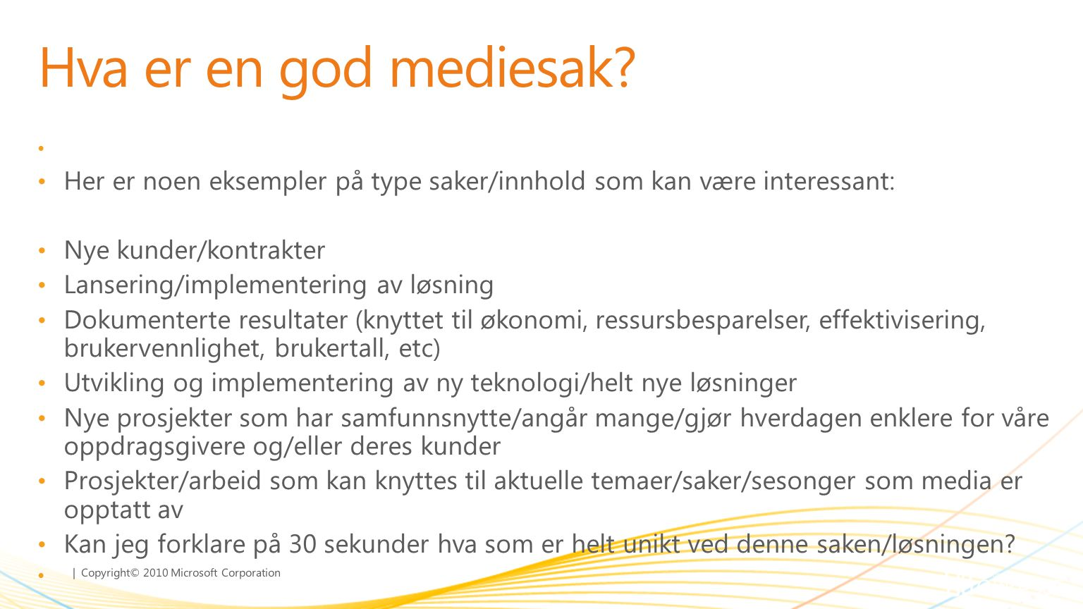 Hva er en god mediesak Her er noen eksempler på type saker/innhold som kan være interessant: Nye kunder/kontrakter.