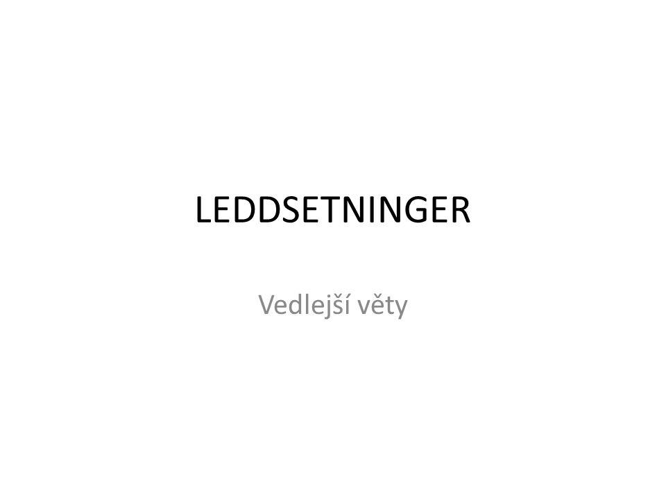 LEDDSETNINGER Vedlejší věty