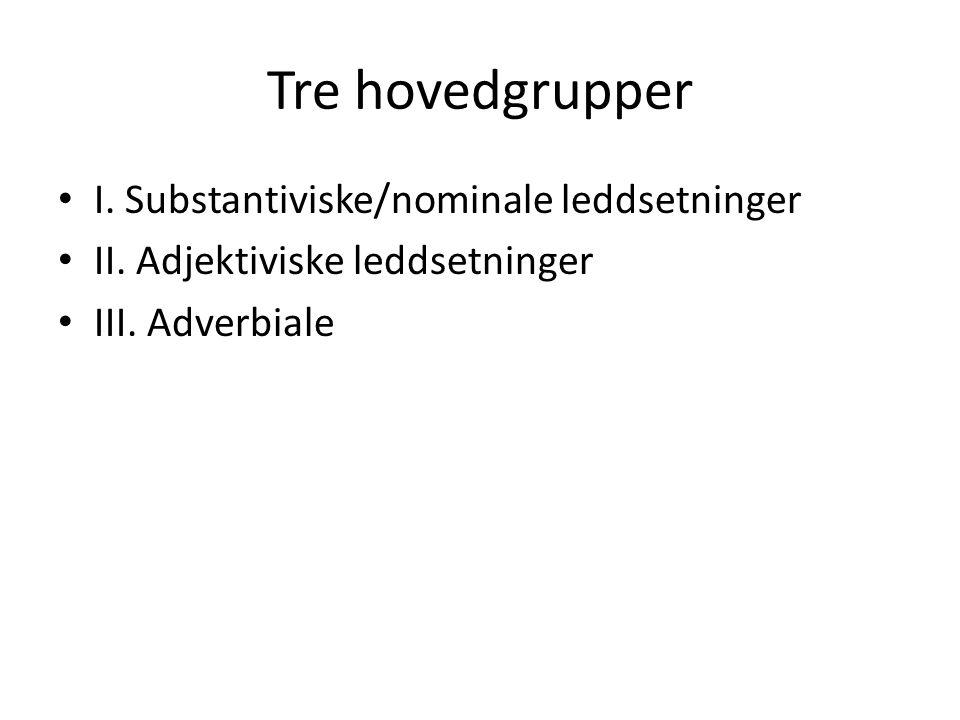 Tre hovedgrupper I. Substantiviske/nominale leddsetninger