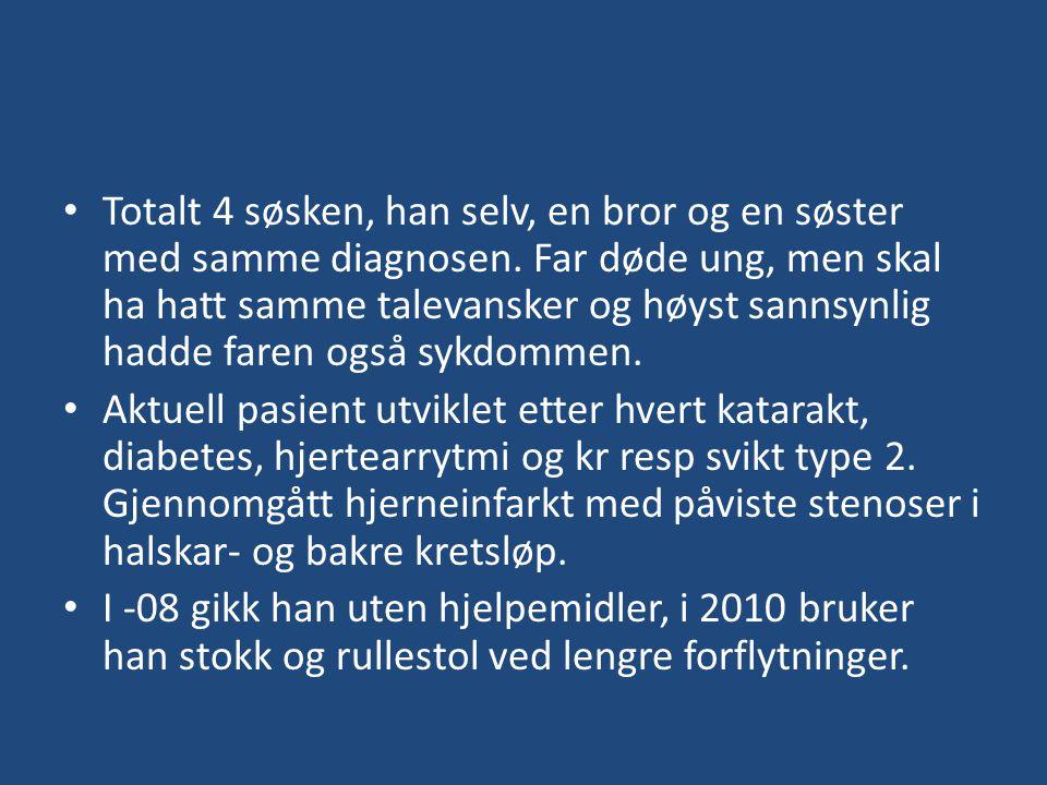 Totalt 4 søsken, han selv, en bror og en søster med samme diagnosen