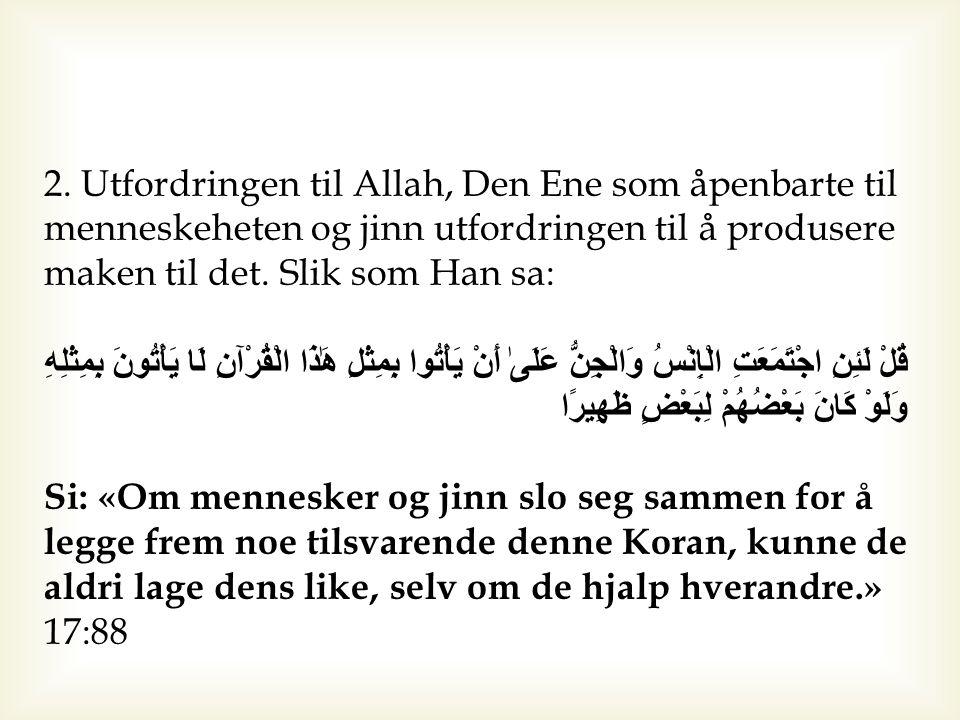 2. Utfordringen til Allah, Den Ene som åpenbarte til menneskeheten og jinn utfordringen til å produsere maken til det. Slik som Han sa: