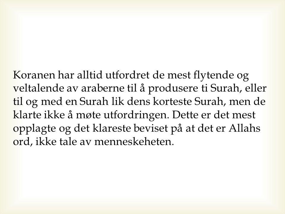 Koranen har alltid utfordret de mest flytende og veltalende av araberne til å produsere ti Surah, eller til og med en Surah lik dens korteste Surah, men de klarte ikke å møte utfordringen.