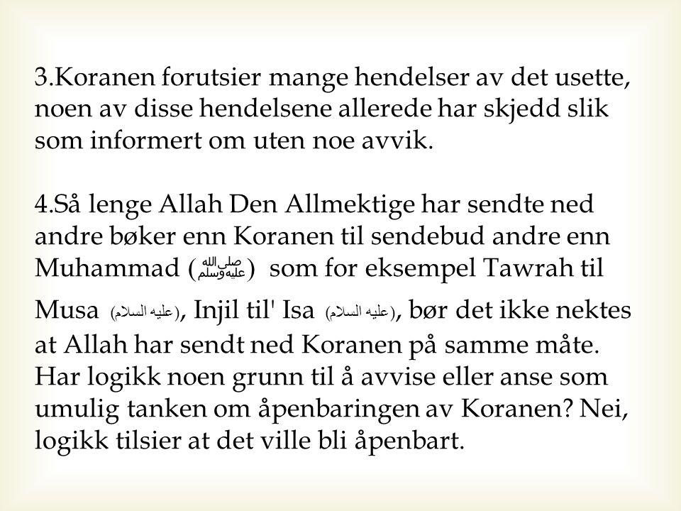 3.Koranen forutsier mange hendelser av det usette, noen av disse hendelsene allerede har skjedd slik som informert om uten noe avvik.