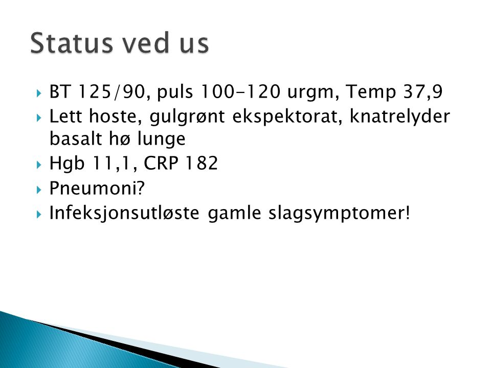 Status ved us BT 125/90, puls 100-120 urgm, Temp 37,9
