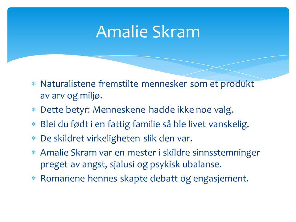 Amalie Skram Naturalistene fremstilte mennesker som et produkt av arv og miljø. Dette betyr: Menneskene hadde ikke noe valg.
