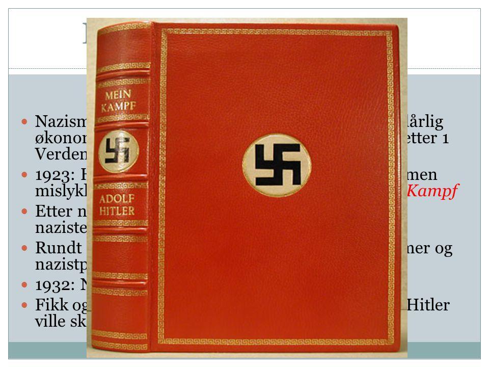 Hitlers vei til makten Nazismen vokste frem hovedsakelig på grunn av dårlig økonomiske tider, og at tyskerne følte seg sviktet etter 1 Verdenskrig.