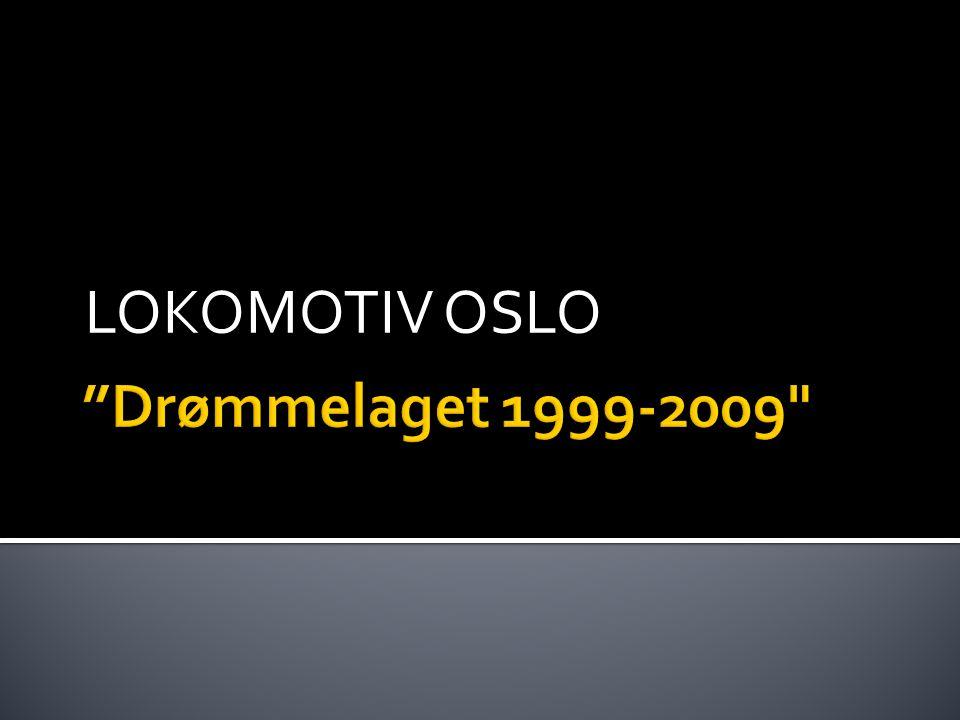 LOKOMOTIV OSLO Drømmelaget 1999-2009