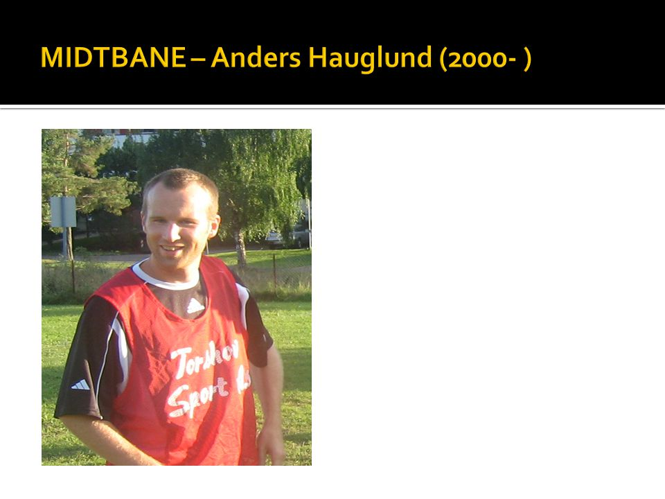 MIDTBANE – Anders Hauglund (2000- )