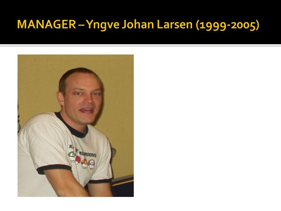 MANAGER – Yngve Johan Larsen (1999-2005)